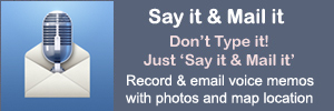 Say it & Mail it. Don't Type it! Just 'Say it & Mail it'. Record & email voice memos with photos and GPS location